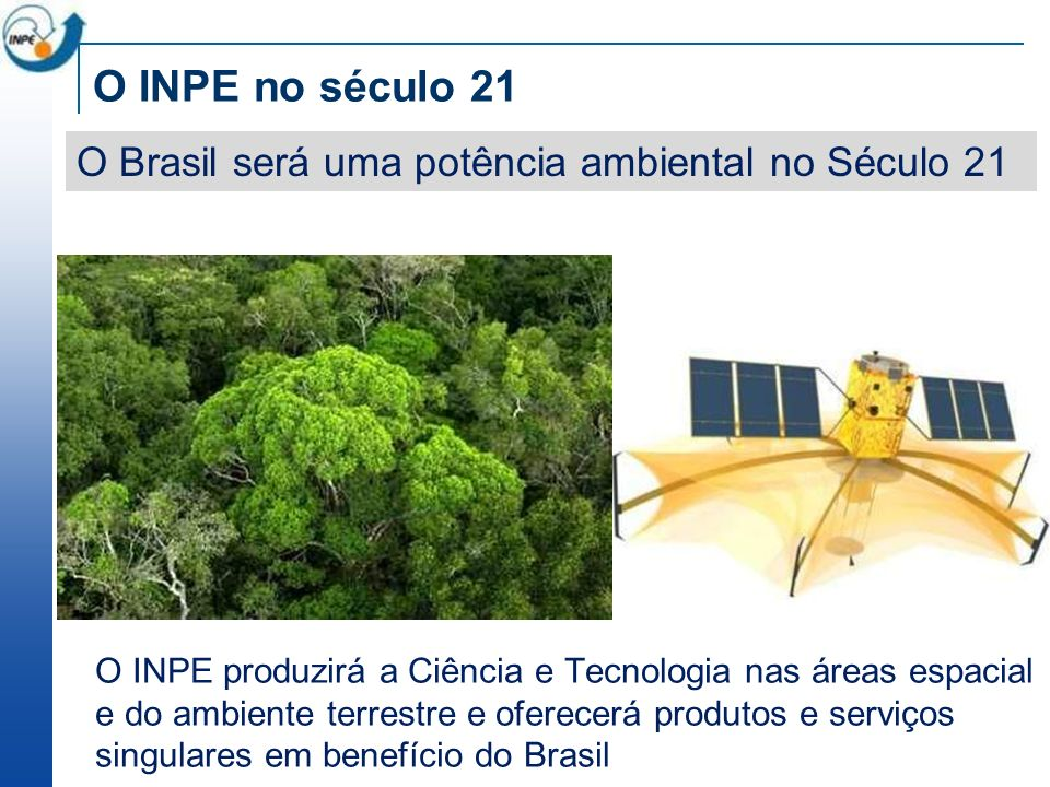 O INPE no século 21 O Brasil será uma potência ambiental no Século 21