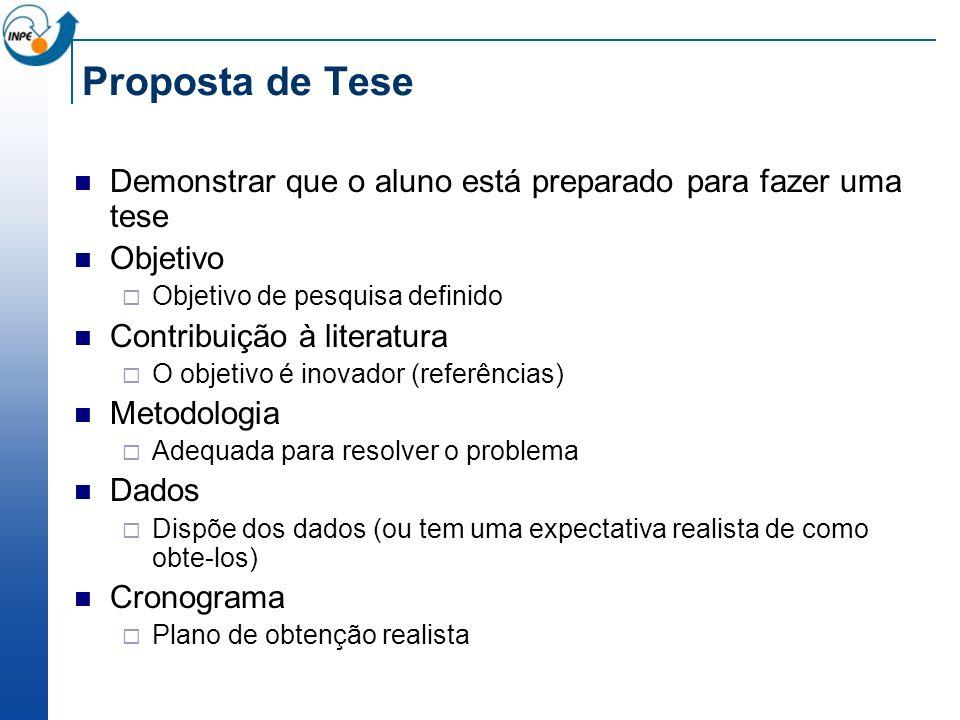 Proposta de Tese Demonstrar que o aluno está preparado para fazer uma tese. Objetivo. Objetivo de pesquisa definido.