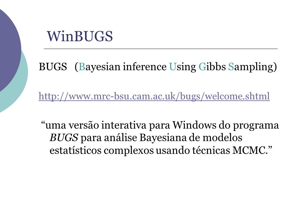 WinBUGS BUGS (Bayesian inference Using Gibbs Sampling)