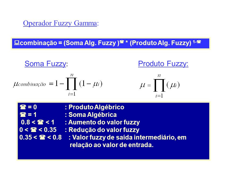 Operador Fuzzy Gamma: Soma Fuzzy: Produto Fuzzy: