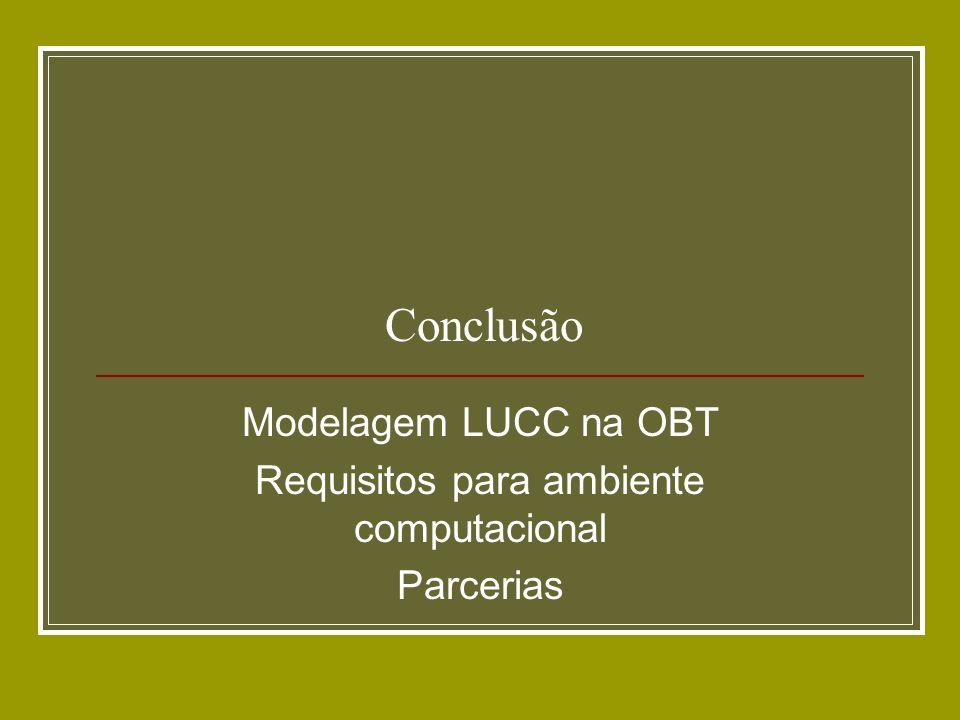 Modelagem LUCC na OBT Requisitos para ambiente computacional Parcerias