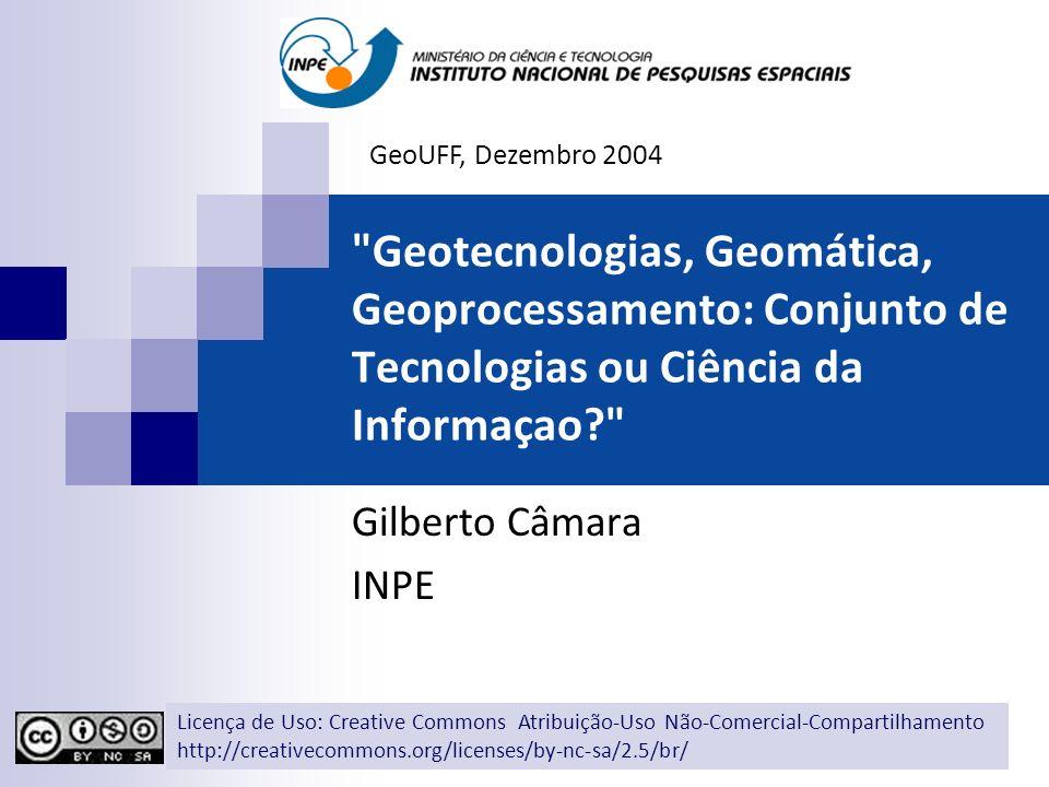 GeoUFF, Dezembro 2004 Geotecnologias, Geomática, Geoprocessamento: Conjunto de Tecnologias ou Ciência da Informaçao