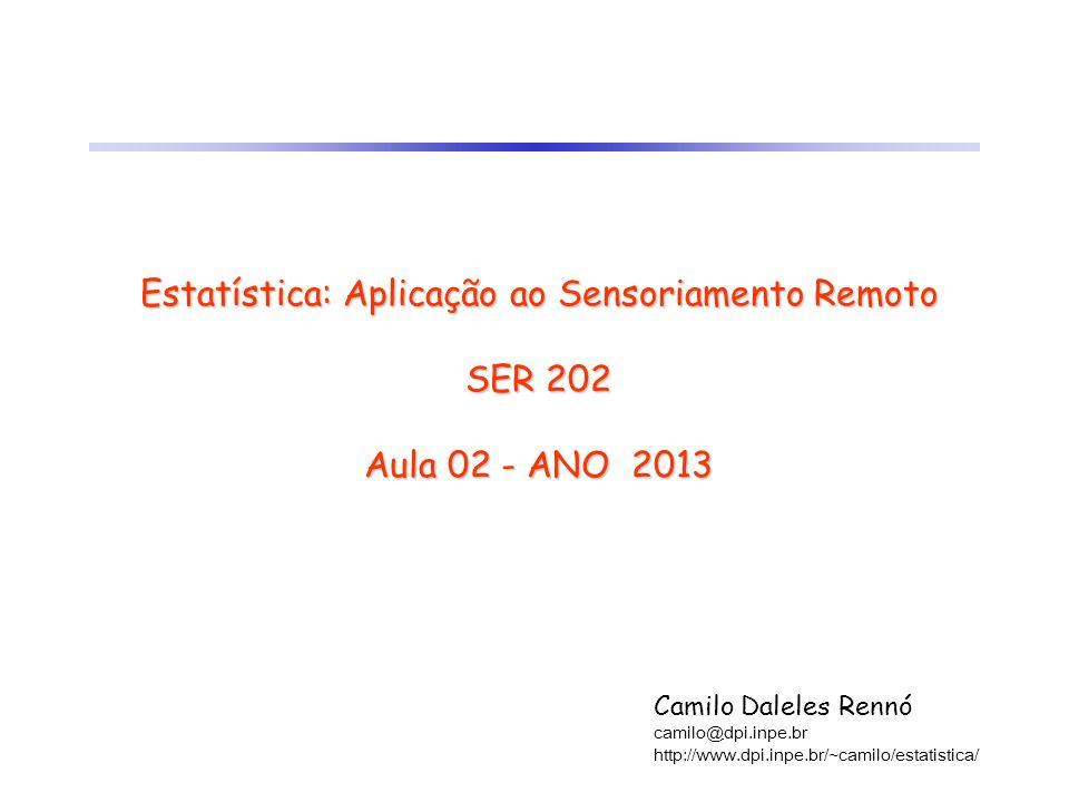 Estatística: Aplicação ao Sensoriamento Remoto SER 202 Aula 02 - ANO 2013