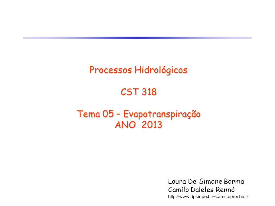 Processos Hidrológicos CST 318 Tema 05 – Evapotranspiração ANO 2013