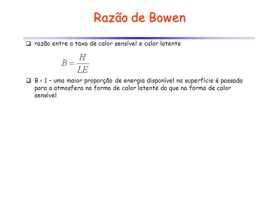 Razão de Bowen razão entre a taxa de calor sensível e calor latente