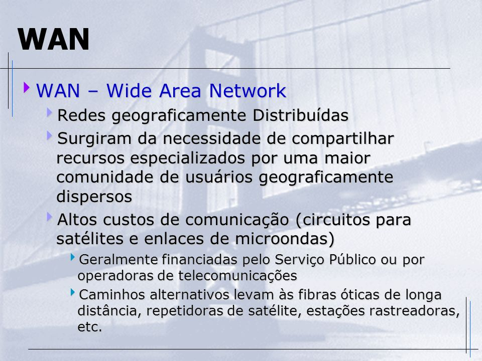 WAN WAN – Wide Area Network Redes geograficamente Distribuídas