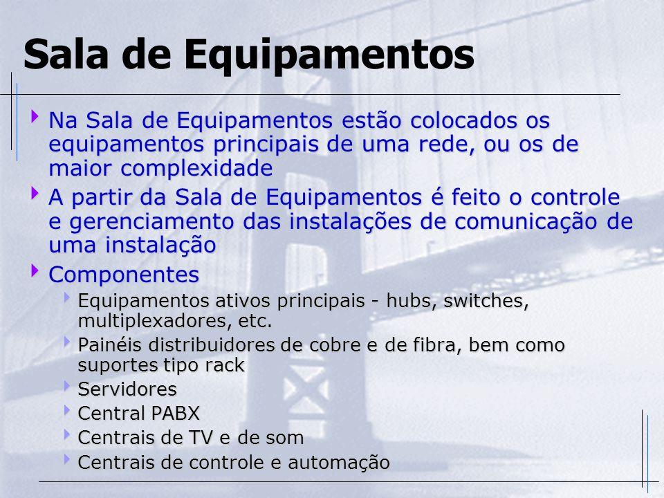 Sala de Equipamentos Na Sala de Equipamentos estão colocados os equipamentos principais de uma rede, ou os de maior complexidade.