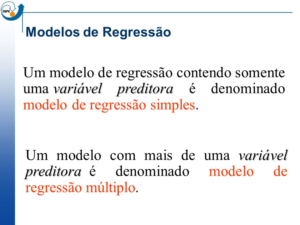 Modelos de Regressão Um modelo de regressão contendo somente uma variável preditora é denominado modelo de regressão simples.