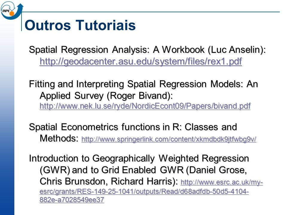 Outros Tutoriais Spatial Regression Analysis: A Workbook (Luc Anselin): http://geodacenter.asu.edu/system/files/rex1.pdf.