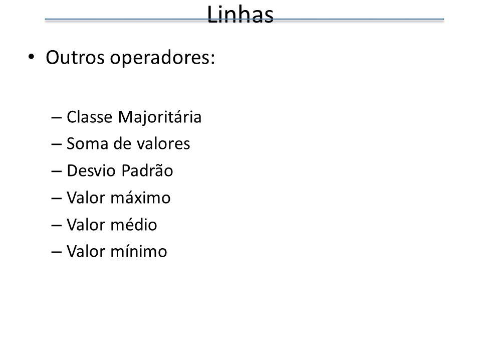 Linhas Outros operadores: Classe Majoritária Soma de valores