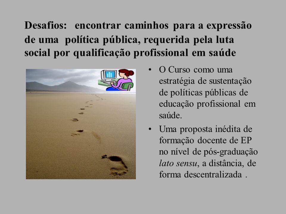 Desafios: encontrar caminhos para a expressão de uma política pública, requerida pela luta social por qualificação profissional em saúde