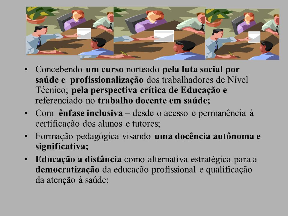 Concebendo um curso norteado pela luta social por saúde e profissionalização dos trabalhadores de Nível Técnico; pela perspectiva crítica de Educação e referenciado no trabalho docente em saúde;