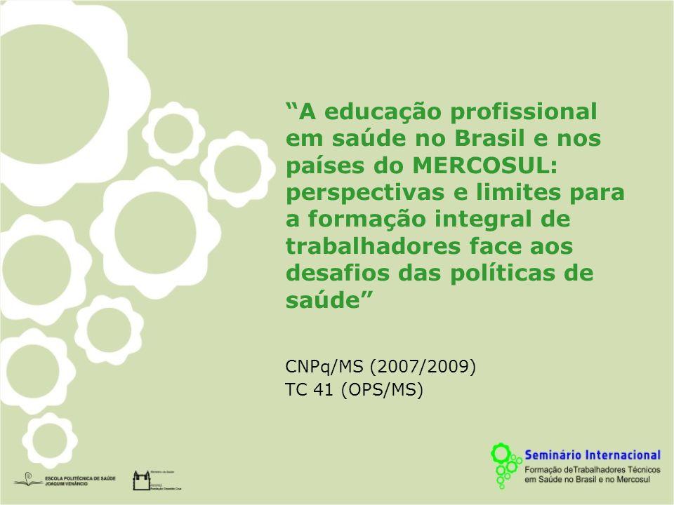A educação profissional em saúde no Brasil e nos países do MERCOSUL: perspectivas e limites para a formação integral de trabalhadores face aos desafios das políticas de saúde