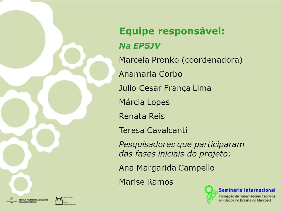 Equipe responsável: Na EPSJV Marcela Pronko (coordenadora)