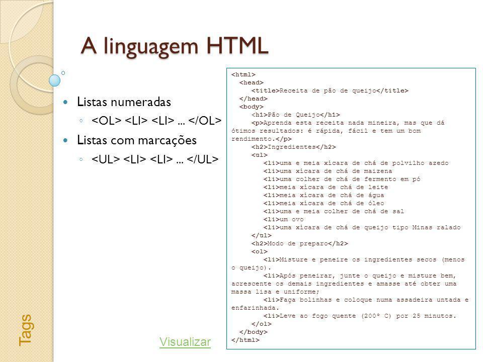 A linguagem HTML Tags Listas numeradas Listas com marcações