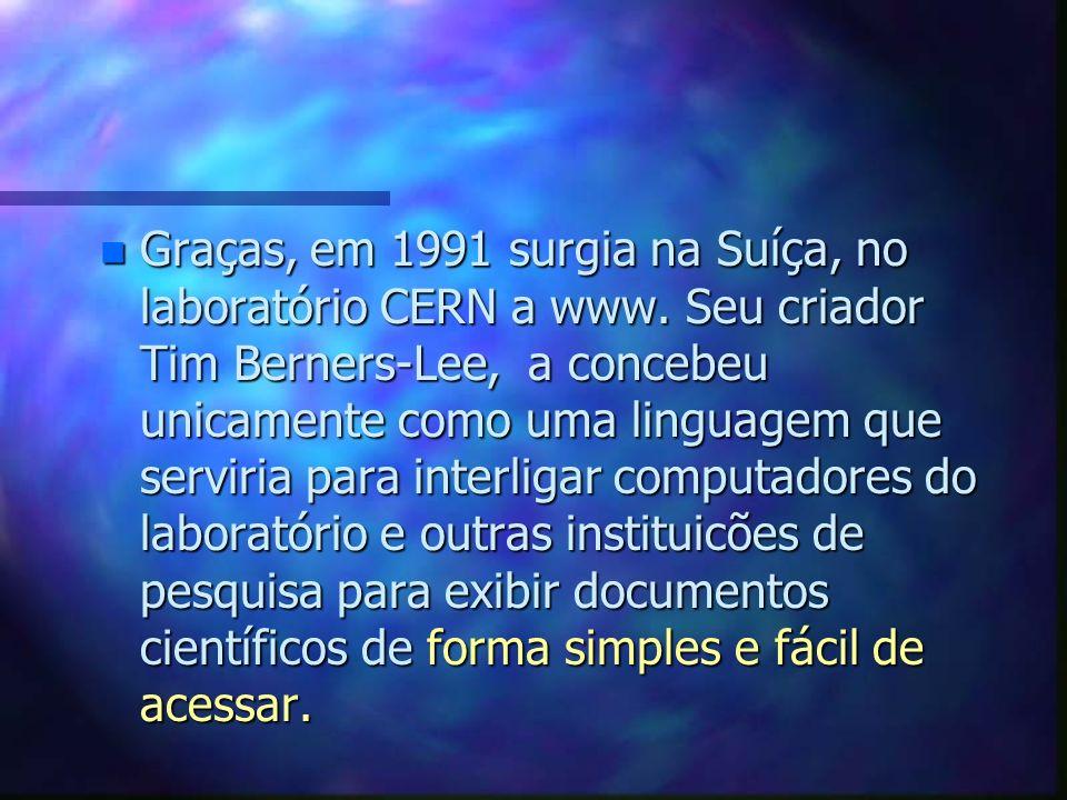 Graças, em 1991 surgia na Suíça, no laboratório CERN a www