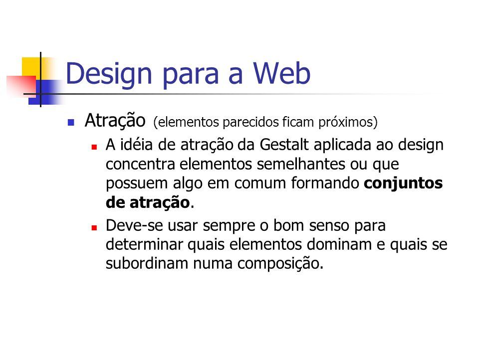 Design para a Web Atração (elementos parecidos ficam próximos)