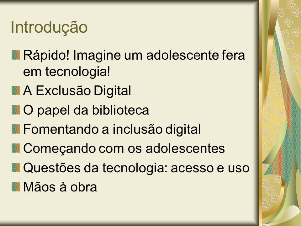 Introdução Rápido! Imagine um adolescente fera em tecnologia!