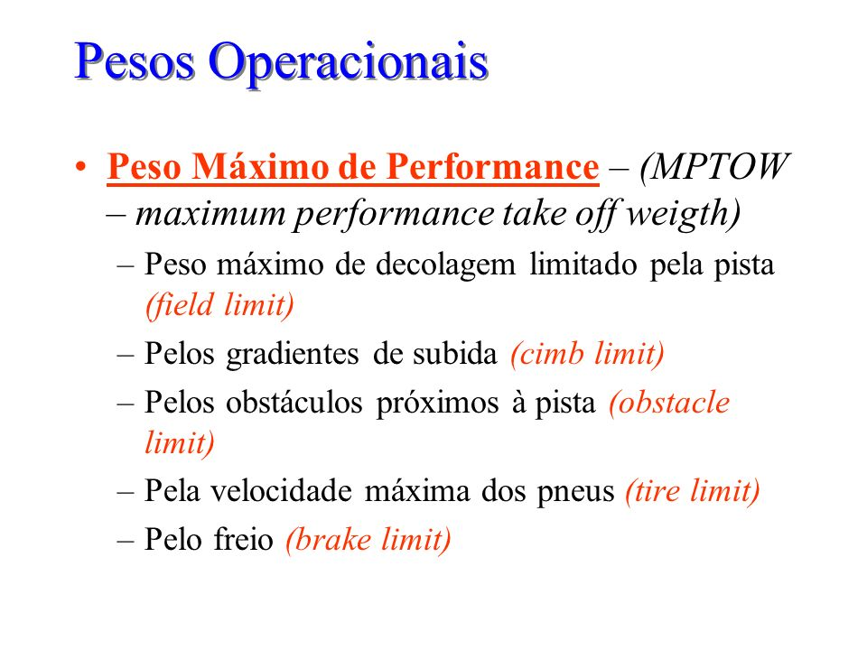 Pesos OperacionaisPeso Máximo de Performance – (MPTOW – maximum performance take off weigth)