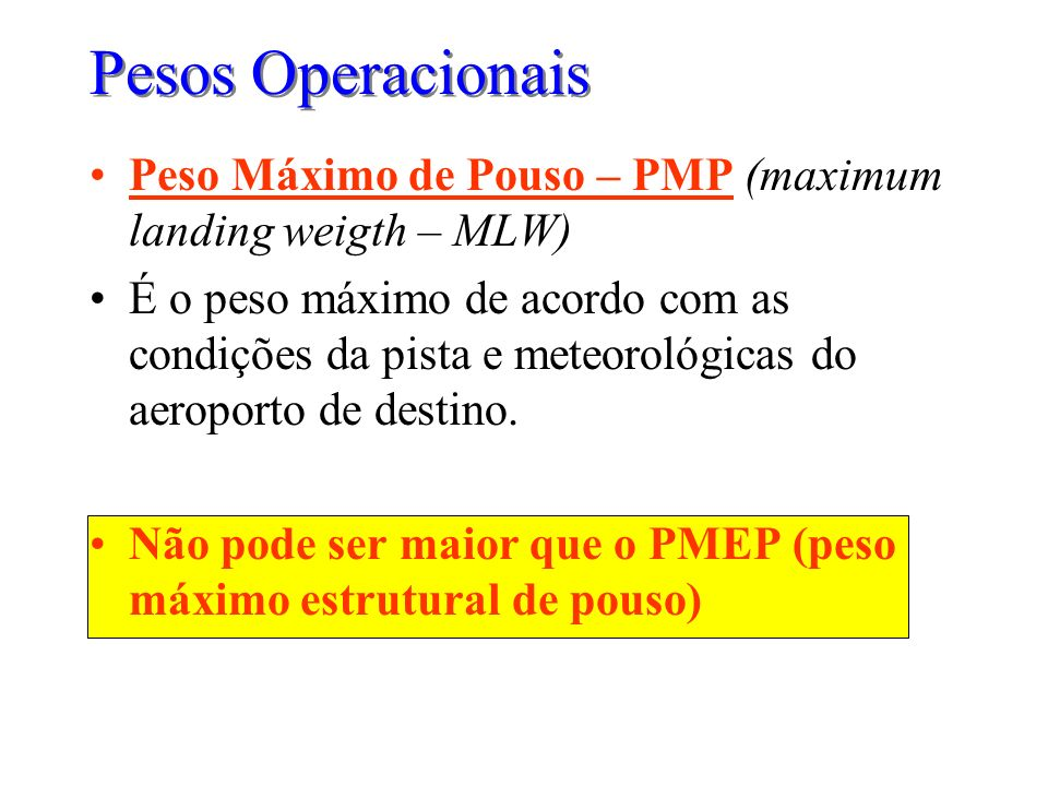 Pesos OperacionaisPeso Máximo de Pouso – PMP (maximum landing weigth – MLW)