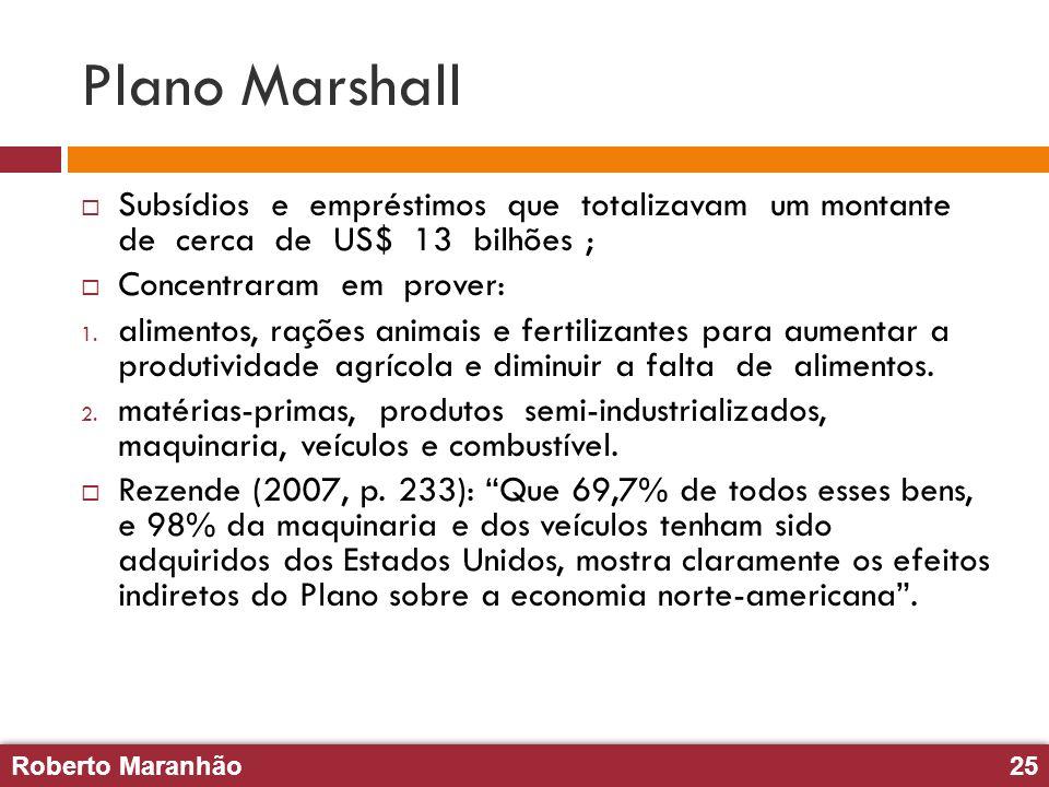 Plano Marshall Subsídios e empréstimos que totalizavam um montante de cerca de US$ 13 bilhões ;