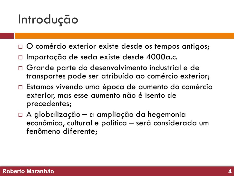 Introdução O comércio exterior existe desde os tempos antigos;