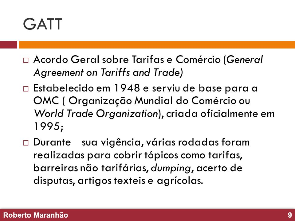 GATT Acordo Geral sobre Tarifas e Comércio (General Agreement on Tariffs and Trade)