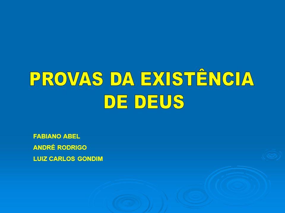 PROVAS DA EXISTÊNCIA DE DEUS FABIANO ABEL ANDRÉ RODRIGO