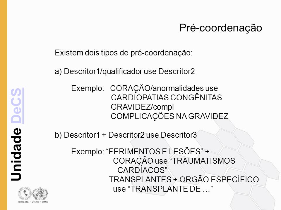 Pré-coordenação Existem dois tipos de pré-coordenação: