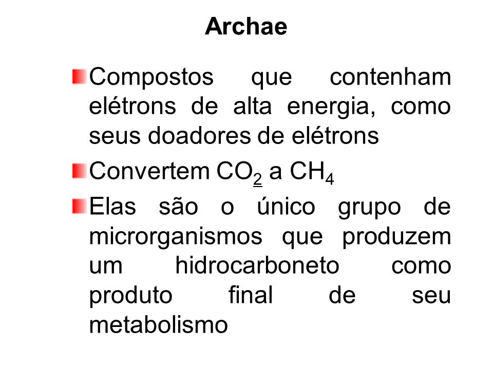 Archae Compostos que contenham elétrons de alta energia, como seus doadores de elétrons. Convertem CO2 a CH4.