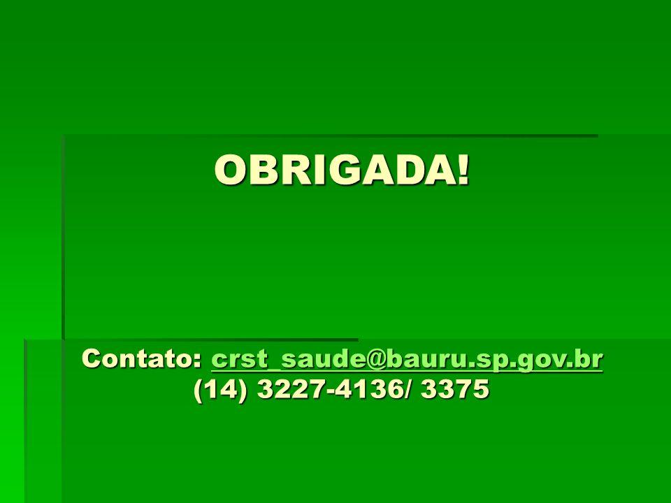 OBRIGADA! Contato: crst_saude@bauru.sp.gov.br (14) 3227-4136/ 3375