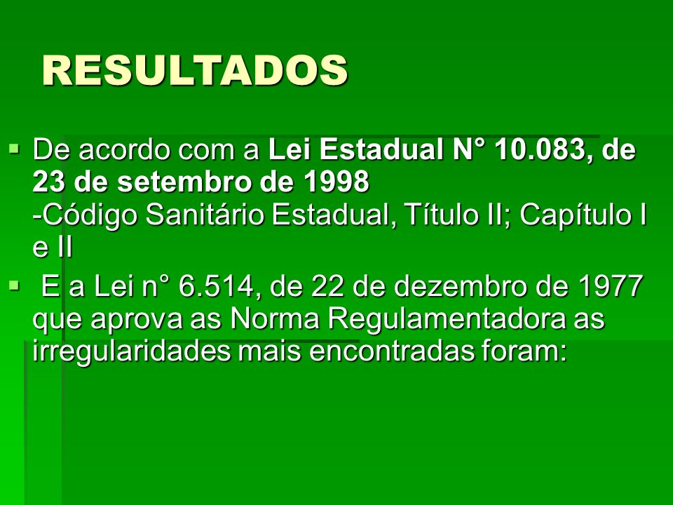 RESULTADOSDe acordo com a Lei Estadual N° 10.083, de 23 de setembro de 1998 -Código Sanitário Estadual, Título II; Capítulo I e II.