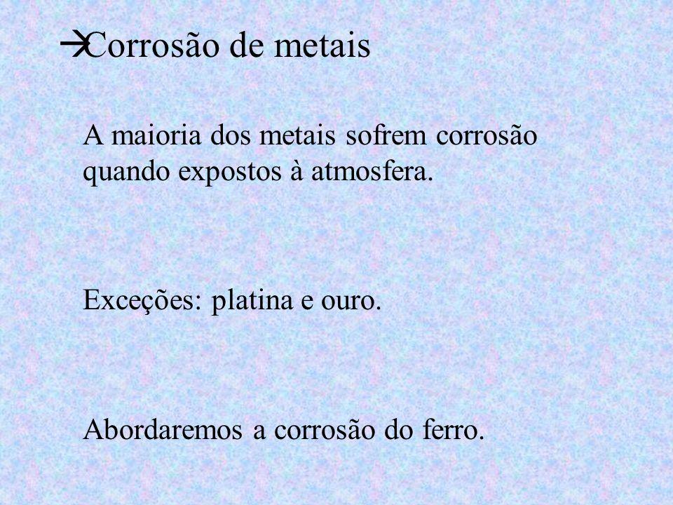 Corrosão de metaisA maioria dos metais sofrem corrosão quando expostos à atmosfera. Exceções: platina e ouro.