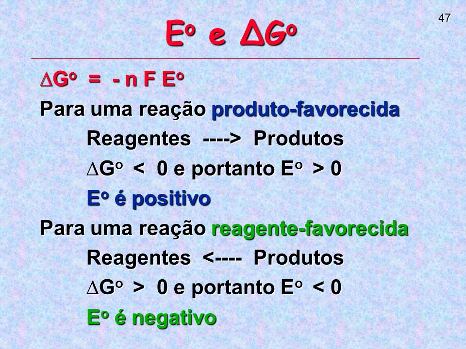 Eo e ∆Go ∆Go = - n F Eo Para uma reação produto-favorecida