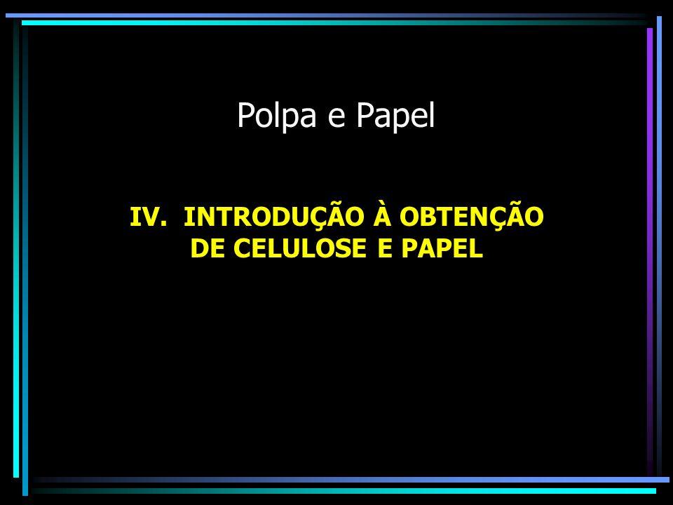 IV. INTRODUÇÃO À OBTENÇÃO DE CELULOSE E PAPEL