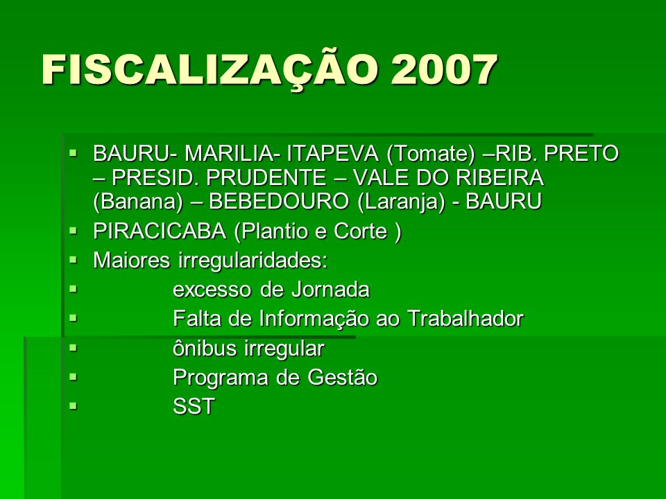 FISCALIZAÇÃO 2007 BAURU- MARILIA- ITAPEVA (Tomate) –RIB. PRETO – PRESID. PRUDENTE – VALE DO RIBEIRA (Banana) – BEBEDOURO (Laranja) - BAURU.