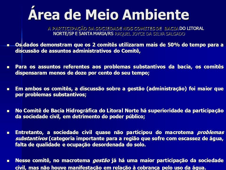 Área de Meio AmbienteA PARTICIPAÇÃO DA SOCIEDADE NOS COMITES DE BACIA DO LITORAL NORTE/SP E SANTA MARIA/RS RAQUEL JOYCE DA SILVA SALGADO.
