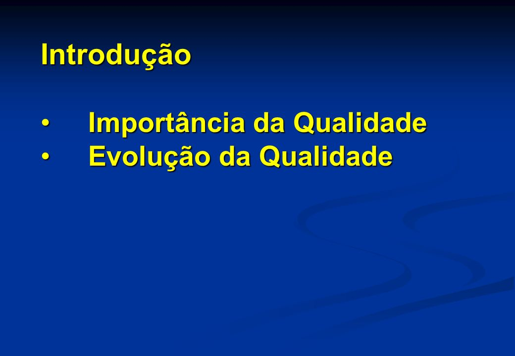Introdução Importância da Qualidade Evolução da Qualidade