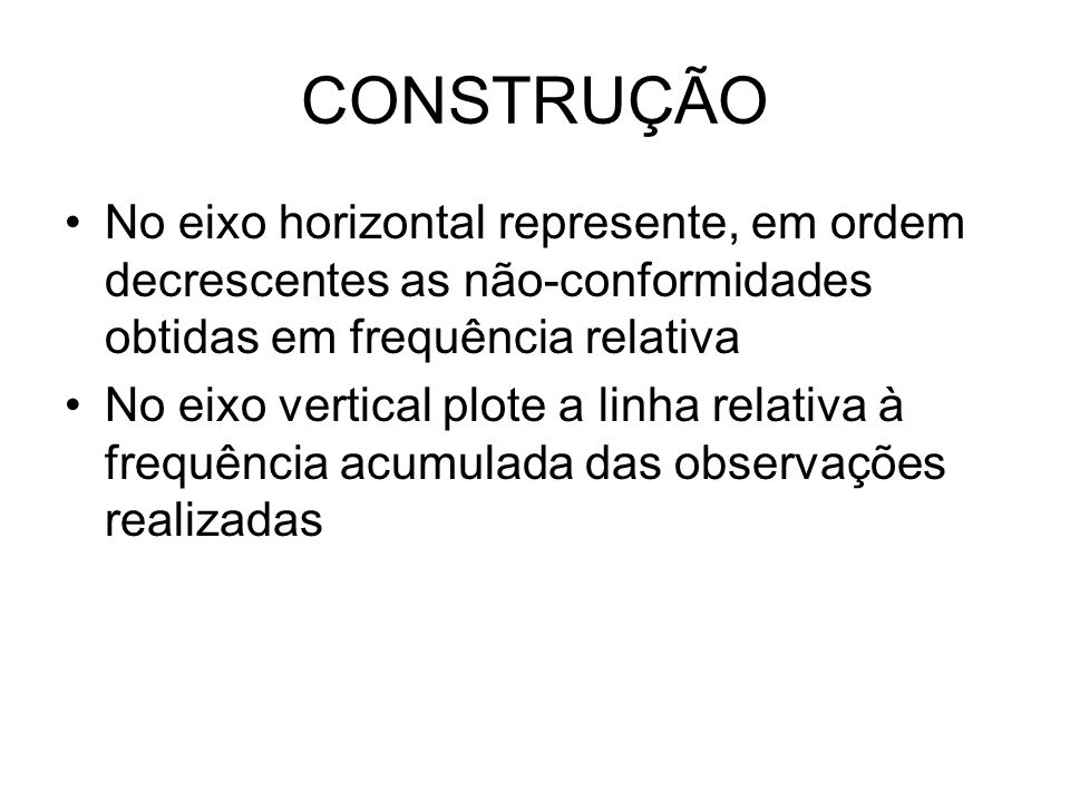CONSTRUÇÃONo eixo horizontal represente, em ordem decrescentes as não-conformidades obtidas em frequência relativa.