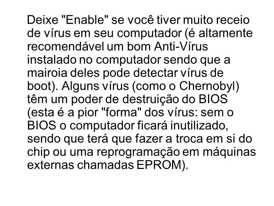 Deixe Enable se você tiver muito receio de vírus em seu computador (é altamente recomendável um bom Anti-Vírus instalado no computador sendo que a mairoia deles pode detectar vírus de boot).