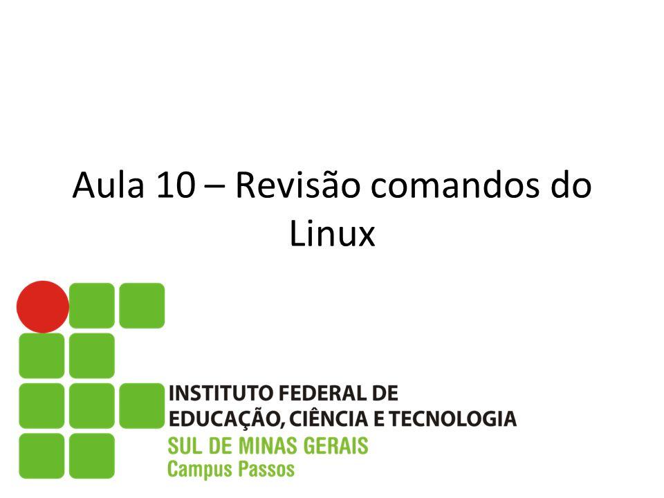 Aula 10 – Revisão comandos do Linux
