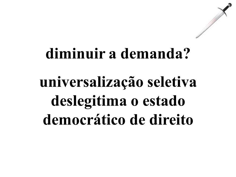 universalização seletiva deslegitima o estado democrático de direito