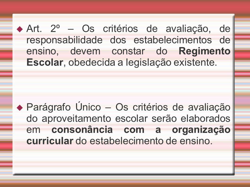 Art. 2º – Os critérios de avaliação, de responsabilidade dos estabelecimentos de ensino, devem constar do Regimento Escolar, obedecida a legislação existente.