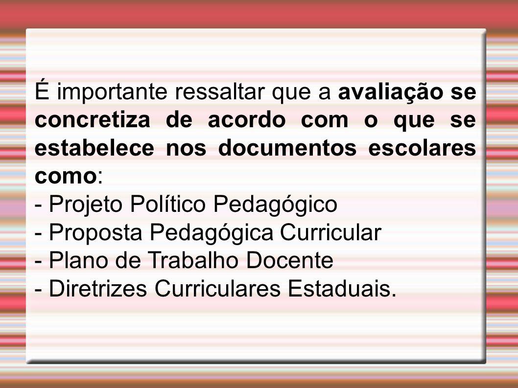 É importante ressaltar que a avaliação se concretiza de acordo com o que se estabelece nos documentos escolares como: