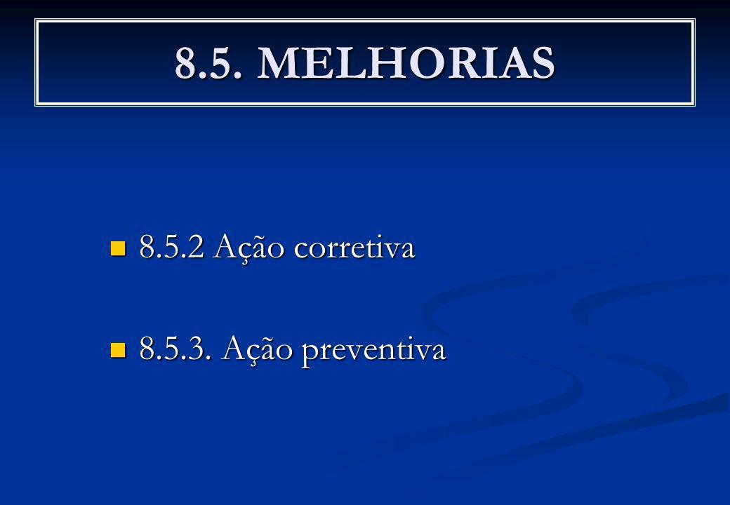 8.5. MELHORIAS 8.5.2 Ação corretiva 8.5.3. Ação preventiva