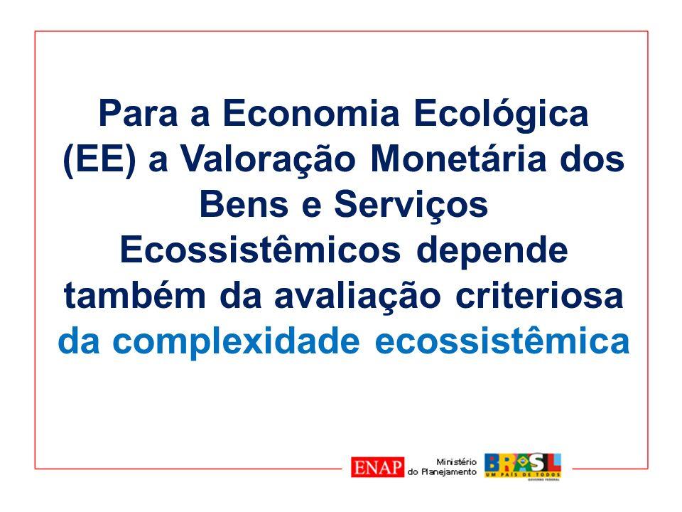 Para a Economia Ecológica (EE) a Valoração Monetária dos Bens e Serviços Ecossistêmicos depende também da avaliação criteriosa da complexidade ecossistêmica