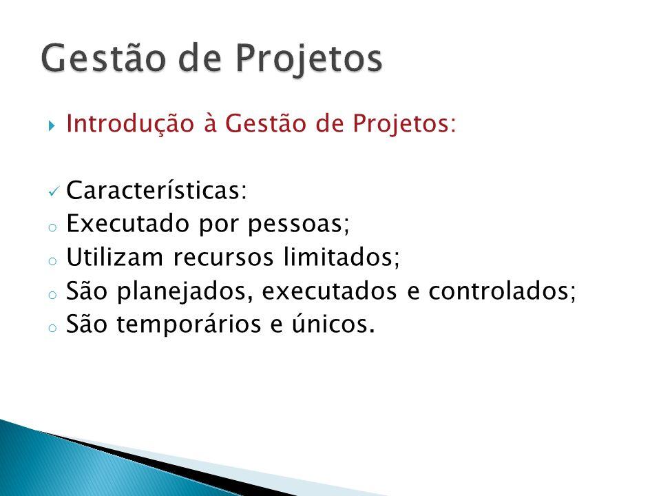 Gestão de Projetos Introdução à Gestão de Projetos: Características: