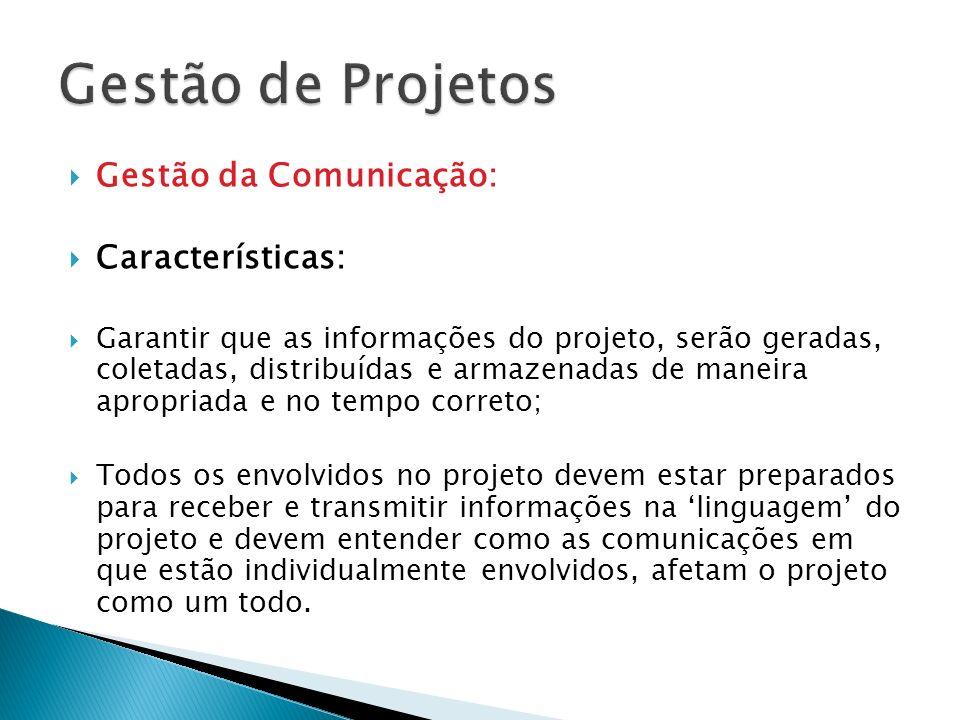 Gestão de Projetos Gestão da Comunicação: Características: