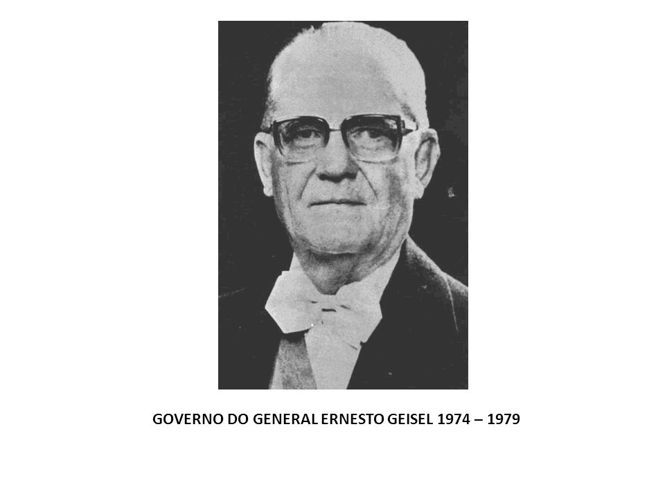 GOVERNO DO GENERAL ERNESTO GEISEL 1974 – 1979