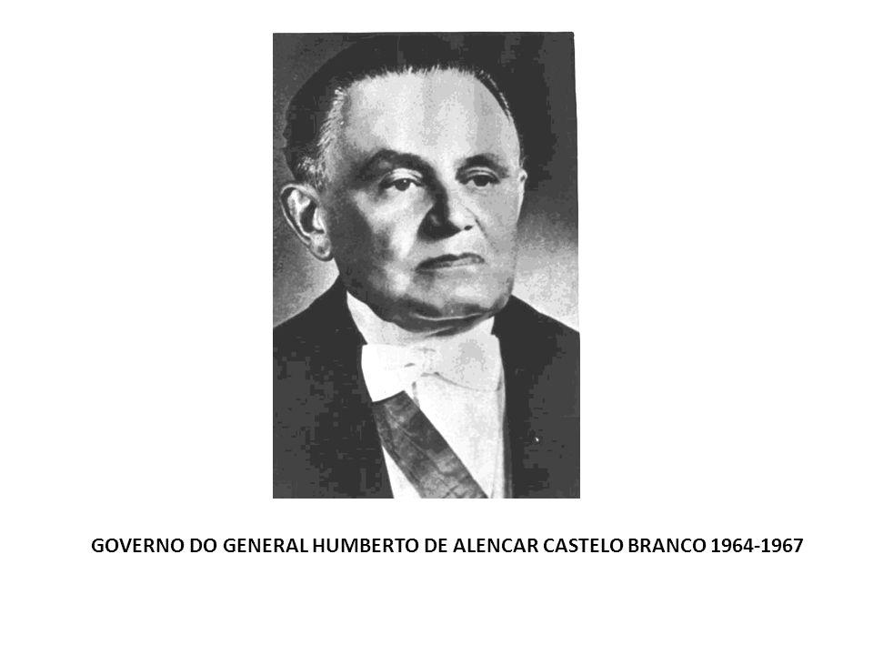 GOVERNO DO GENERAL HUMBERTO DE ALENCAR CASTELO BRANCO 1964-1967
